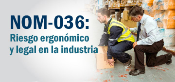 NOM 036: RIESGO ERGONÓMICO Y LEGAL EN LA INDUSTRIA