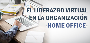 LIDERAZGO VIRTUAL EN LA ORGANIZACIÓN, HOME OFFICE.